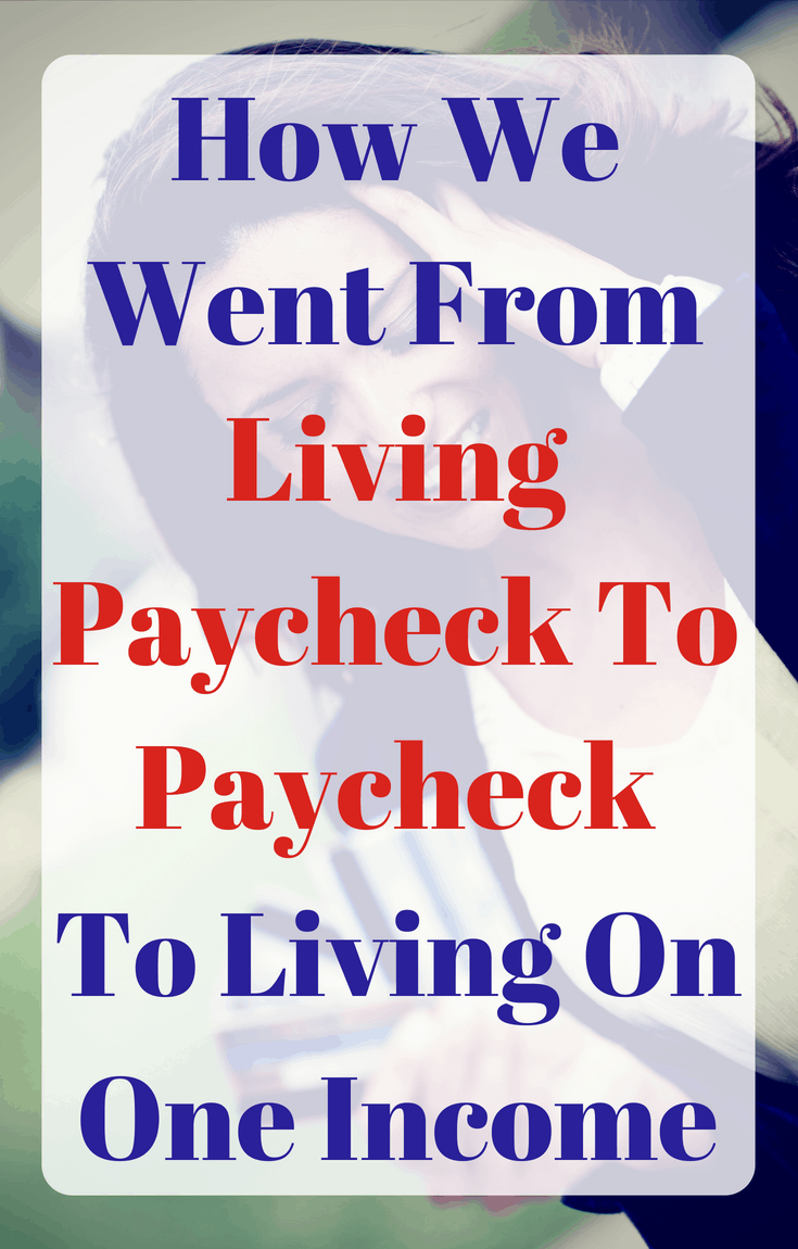 How to go from paycheck to paycheck to living on one income