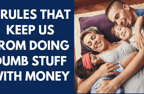 3 Rules That Keep Us From Doing Dumb Stuff With Money